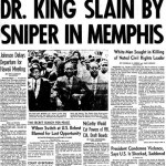 "Headline: ""Dr. King Slain by Sniper in Memphis"""