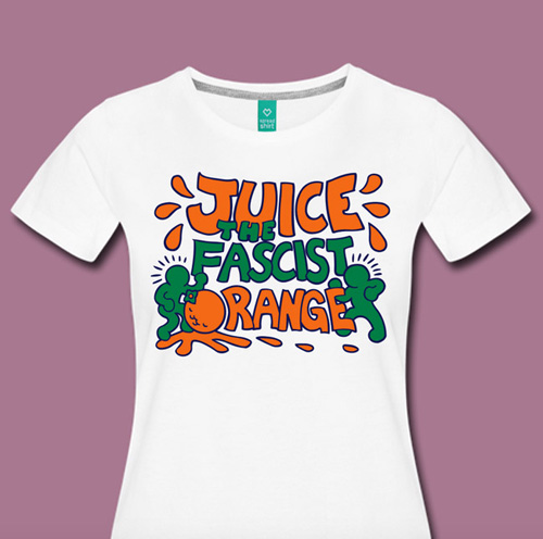 """Juice the Fascist Orange"""