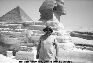 He Said Unto Me What Are Baptists