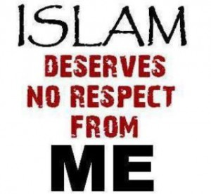 Islam Deserves No Respect From Me