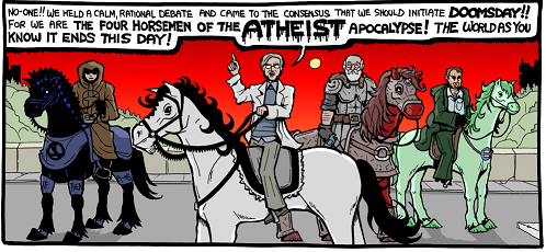 A comic panel showing the four horsemen on horses. Dawkins: We held a calm, rational debate and came to the consensus that we should initiate doomsday!! For we are the four horsemen of the atheist apocalypse! The world as you know it ends this day!