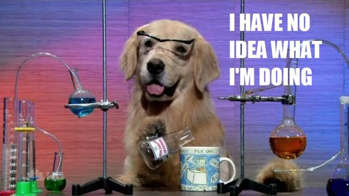 "Image of a dog with sciencey stuff. ""I have no idea what I'm doing"""