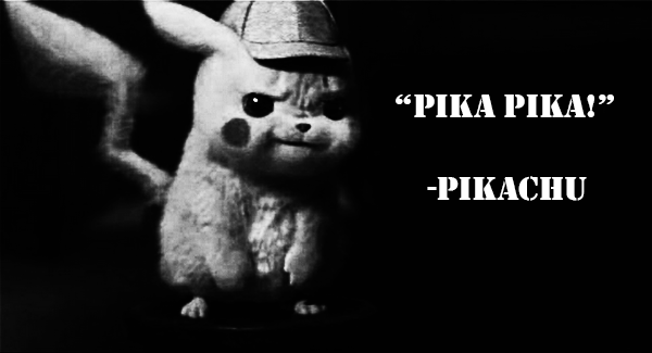 "Image of Detective Pikachu in black and white. ""PIKA PIKA! -PIKACHU"""