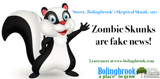 "A cartoon skunk next to text that reads, ""Snow, Bolingbrook's Skeptical Skunk, says Zombie Skunks are fake news! Learn more at www.bolingbrook.com."""