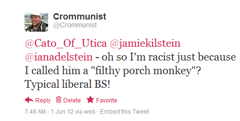 "A tweet from me: ""oh so I'm racist just because I called him a 'filthy porch monkey'? Typical liberal BS!"""