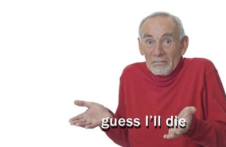 "the ""guess I'll die"" meme"