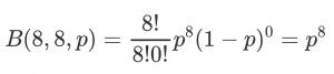 B(8,8,p) = 8!/(8! 0!) p^8 (1-p)^0 = p^8