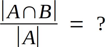 |A ∩ B| / |A| = ?