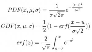 PDF(x,\mu,\sigma) = \frac{1}{\sigma\sqrt{2\pi}}e^{-\frac{(x-\mu)^2}{2\sigma^2}} \\ CDF(x,\mu,\sigma) = \frac 1 2 (1 - erf(\frac{x-u}{\sigma\sqrt{2}})) \\ erf(x) = \frac {2} {\sqrt{\pi}} \int_{a = 0}^x e^{-a^2}