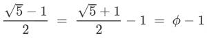 \frac{\sqrt{5} - 1}{2} ~=~ \frac{\sqrt{5} + 1}{2} - 1 ~=~ \phi - 1