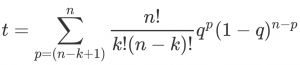 t = sum from p=(n-k+1) to n (n, p) q^p (1-q)^(n-p)