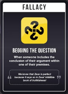 "A card from Rationality Rules' card game ""Debunked,"" it's ""Begging the Question,"" or when ""someone includes the conclusion of their argument within one of their premises."""
