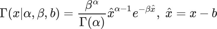 \Gamma(x | \alpha, \beta, b ) = \frac{\beta^\alpha}{\Gamma(\alpha)} \hat x^{\alpha-1} e^{-\beta \hat x}, ~ \hat x = x - b