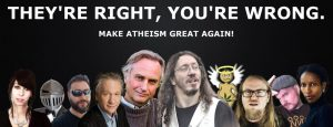 """They're Right, You're Wrong / Make atheism great again!"" [LOL at Dusty Smith, whatever happened to that guy?]"